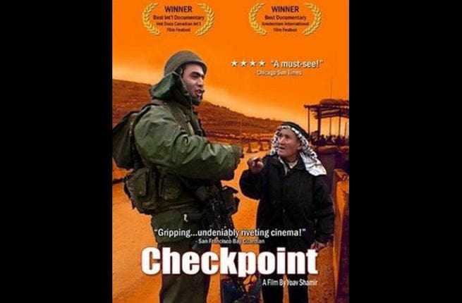 Checkpoint: Yoav Shamir's 2003 documentary focuses on Israeli checkpoints across Palestine and vividly demonstrates the banality of the occupation. It shows the demeaning humiliation at Israeli military checkpoints, perpetrated by barely-legal soldiers, that thousands of Palestinians must endure as they attempt to go about their daily lives.