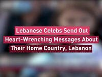 Lebanese Celebs Send Out Heart-Wrenching Messages About Their Home Country, Lebanon