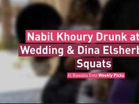 Nabil Khoury Drunk at His Wedding & Dina Elsherbiny's Squats