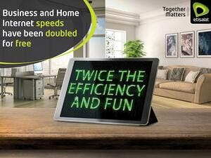 Complimentary double speed upgrade for both businesses and home subscribers.