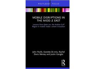 Mobile Disruptions in the Middle East explores media trends, consumption, and innovation in the region.