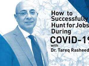 How to Successfully Hunt for Jobs During COVID-19 with Dr. Tareq Rasheed