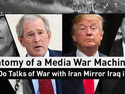 Anatomy of a Media War Machine: Do Talks of War with Iran Mirror Iraq in 2003?