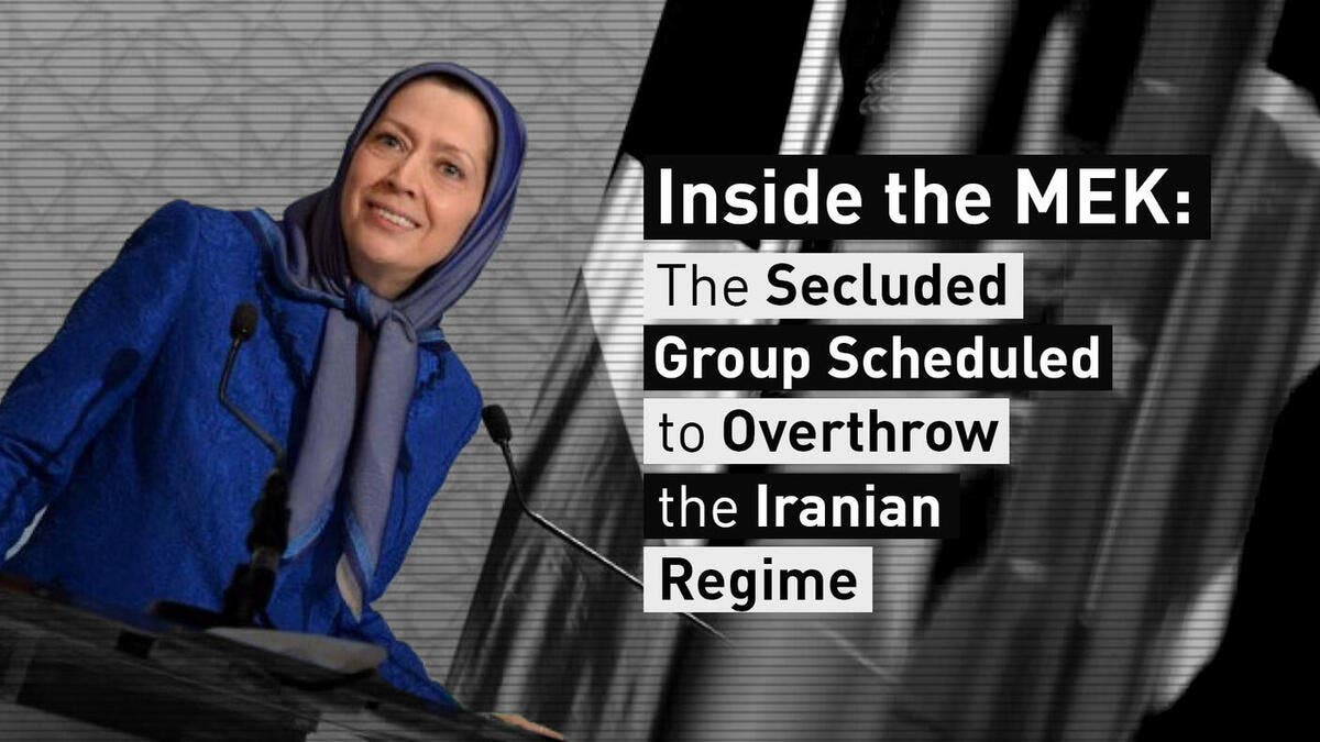Inside the MEK: The Secluded Group Scheduled to Overthrow the Iranian Regime
