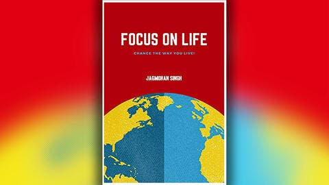 'Focus on Life' : Change the Way You Live – New Book on Getting the Life You Desire